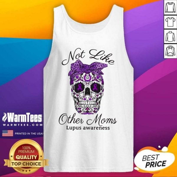 Skull Not Like Other Moms Lupus Awareness Tank Top - Design By Warmtees.com