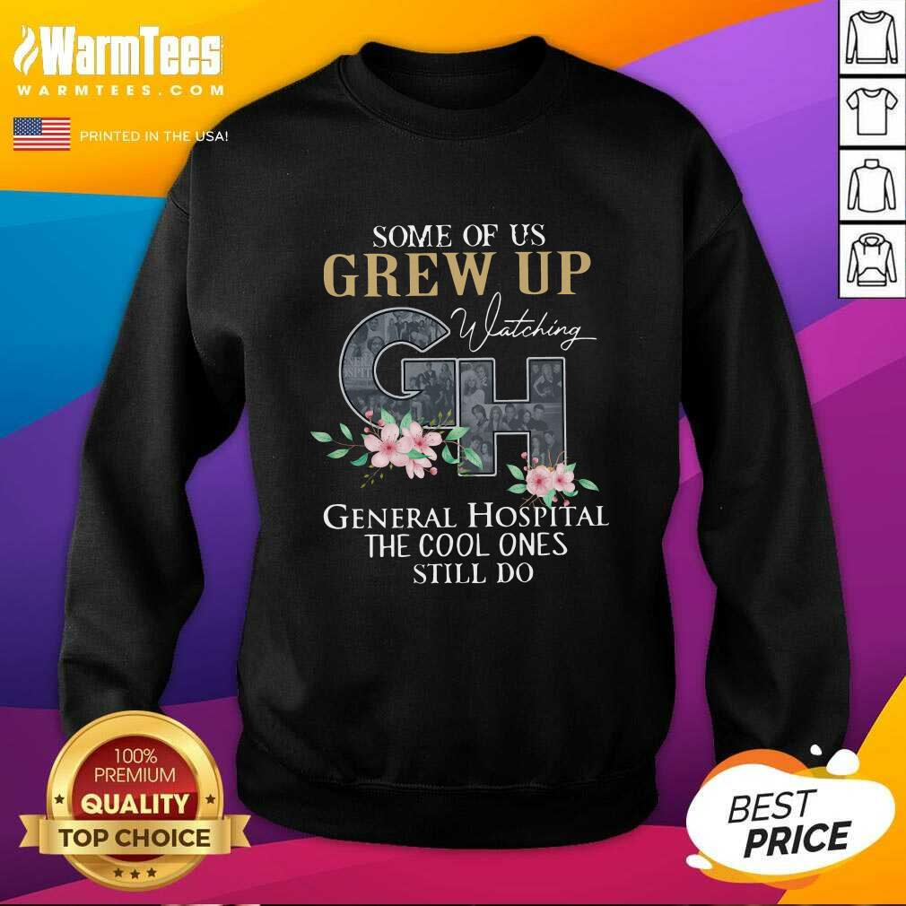 Some Of Us Grew Up Watching GH General Hospital The Cool Ones Still Do SweatShirt  - Design By Warmtees.com