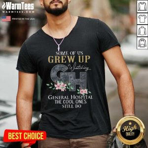 Some Of Us Grew Up Watching GH General Hospital The Cool Ones Still Do V-neck - Design By Warmtees.com