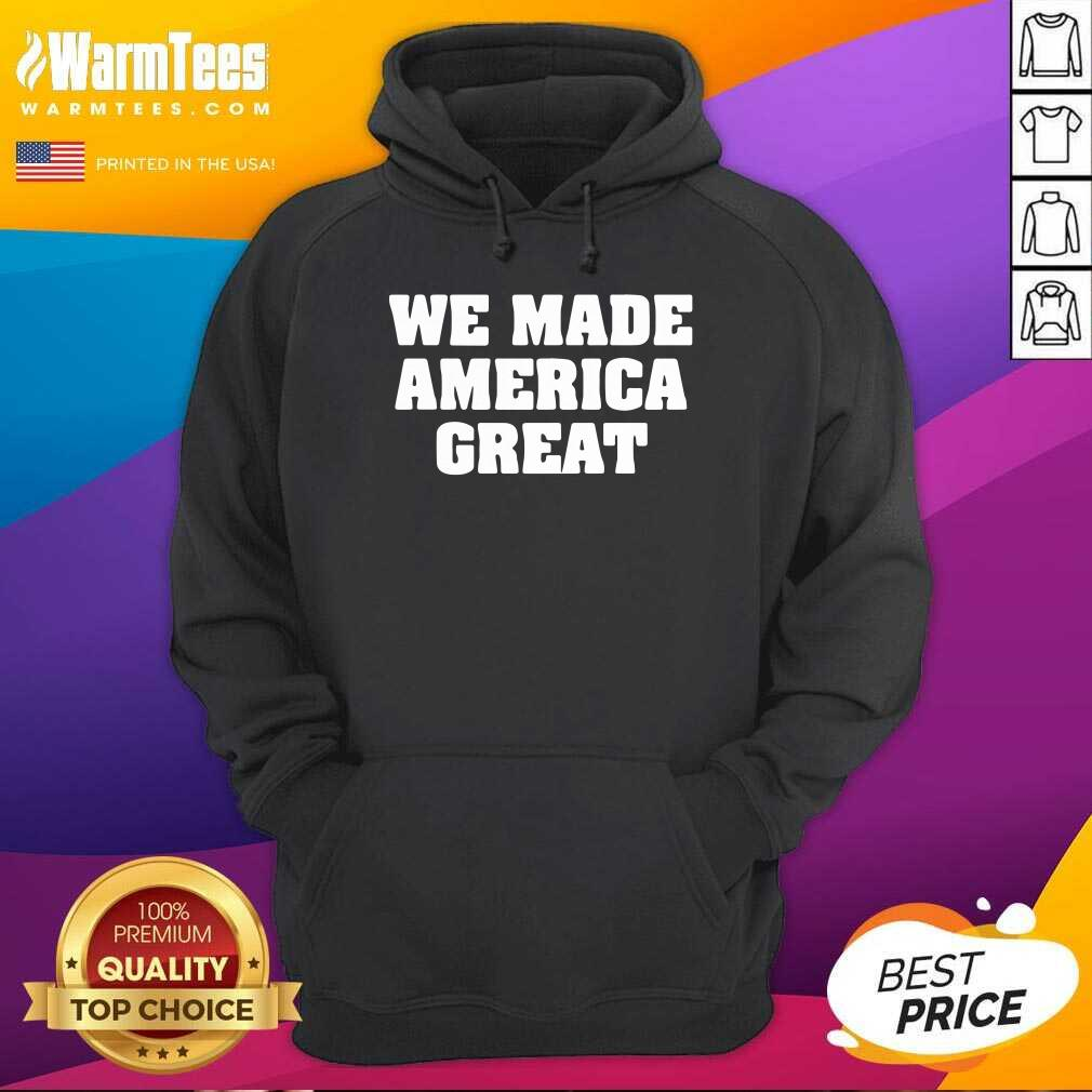 We Made America Great Hoodie  - Design By Warmtees.com