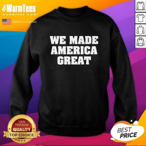 We Made America Great SweatShirt - Design By Warmtees.com