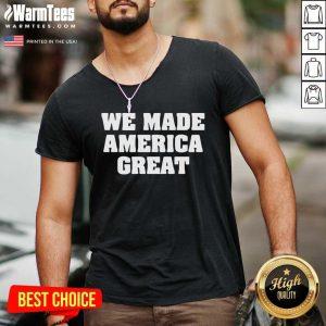 We Made America Great V-neck - Design By Warmtees.com