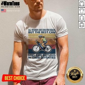 All Women Are Created Equal But The Best Can Still Ride Bicycles In Their Seventies Vintage V-neck