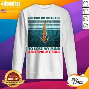 And Into The Ocean I Go To Lose My Mind And Find My Soul SweatShirt