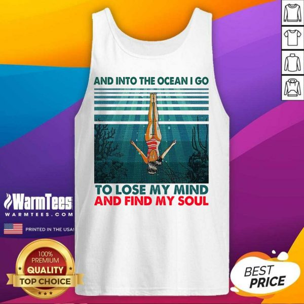 And Into The Ocean I Go To Lose My Mind And Find My Soul Tank Top