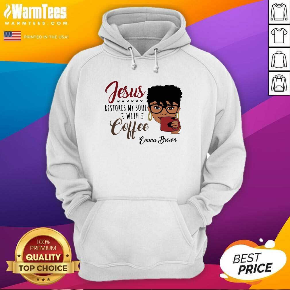 Black Woman Jesus Restores My Soul With Coffee Emma Brown Hoodie