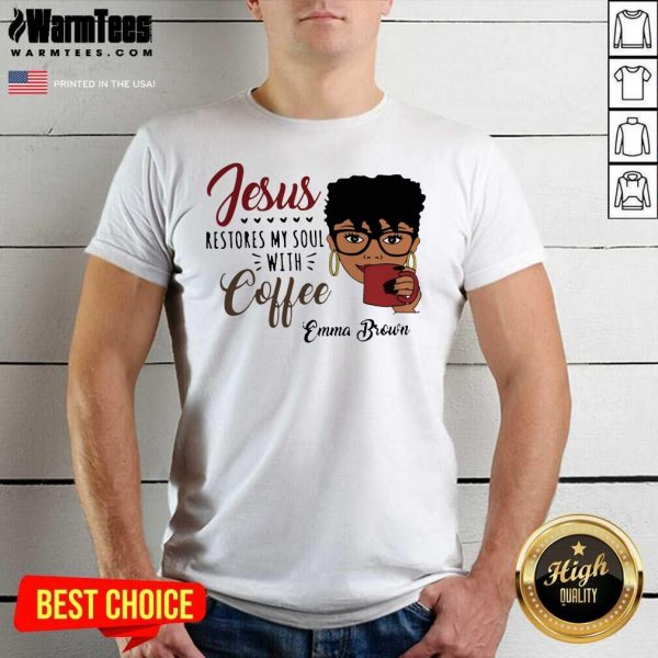 Black Woman Jesus Restores My Soul With Coffee Emma Brown Shirt