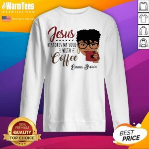Black Woman Jesus Restores My Soul With Coffee Emma Brown SweatShirt