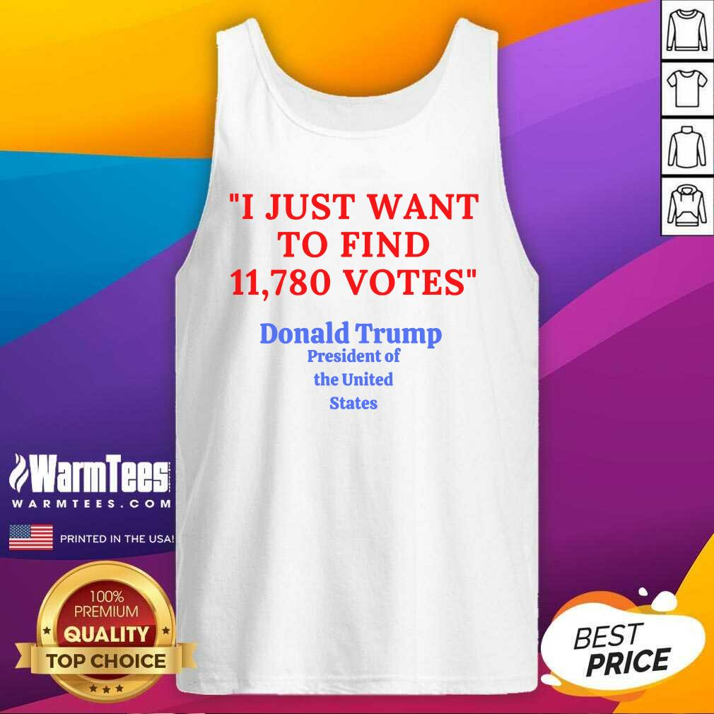 Donald Trump President Of The United State I Just Want To Find 11,780 Votes Tank Top - Design By Warmtees.com