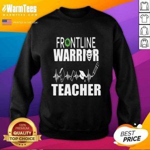 Frontline Warrior Teacher Good Gift For Teachers SweatShirt - Design By Warmtees.com