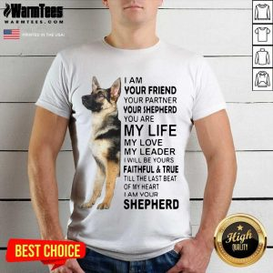 German Shepherd I'm Your Friend Your Partner Your Shepherd You Are Me Life Shirt
