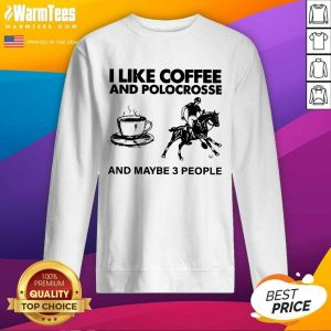 I Like Coffee And Polocrosse And Maybe 3 People SweatShirt