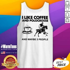 I Like Coffee And Polocrosse And Maybe 3 People Tank Top