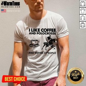 I Like Coffee And Polocrosse And Maybe 3 People V-neck
