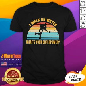 I Walk On Water What's Your Superpower Vintage Shirt