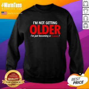 I'm Not Getting Older I'm Just Becoming A Classic SweatShirt