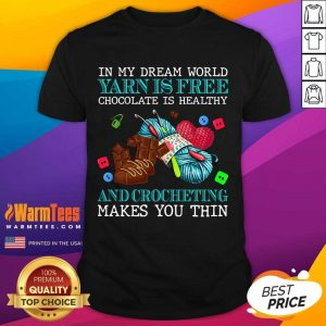 In My Dream World Yarn Is Free Chocolate Is Healthy And Crocheting Makes You Thin 2021 Shirt
