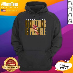 Kansas City Chiefs Hennething Is Possible Hoodie