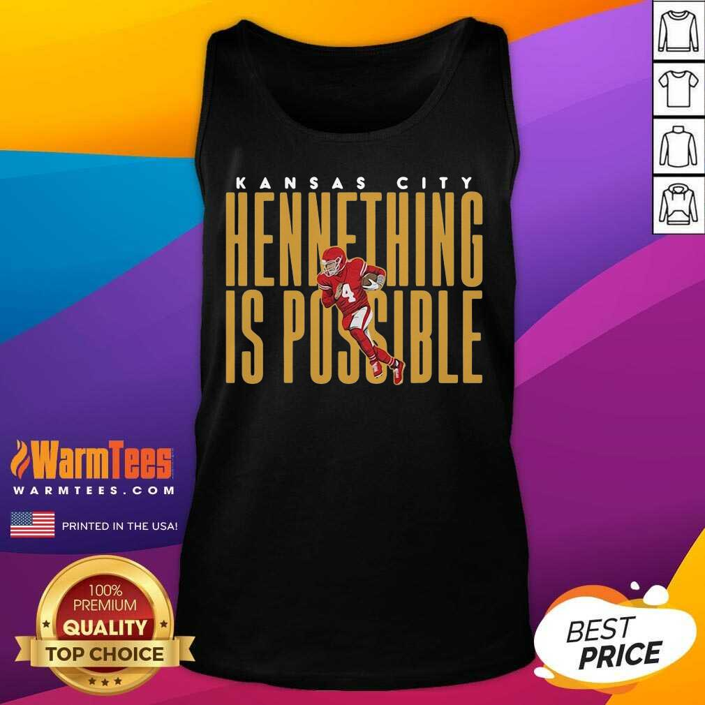 Kansas City Chiefs Hennething Is Possible Tank Top