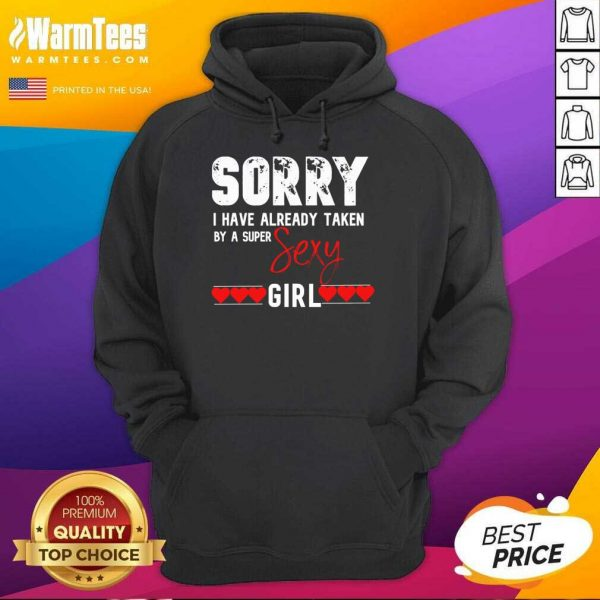 Sorry I Have Already Taken By A Super Sexy Girl Valentines Day Design Gift Hoodie
