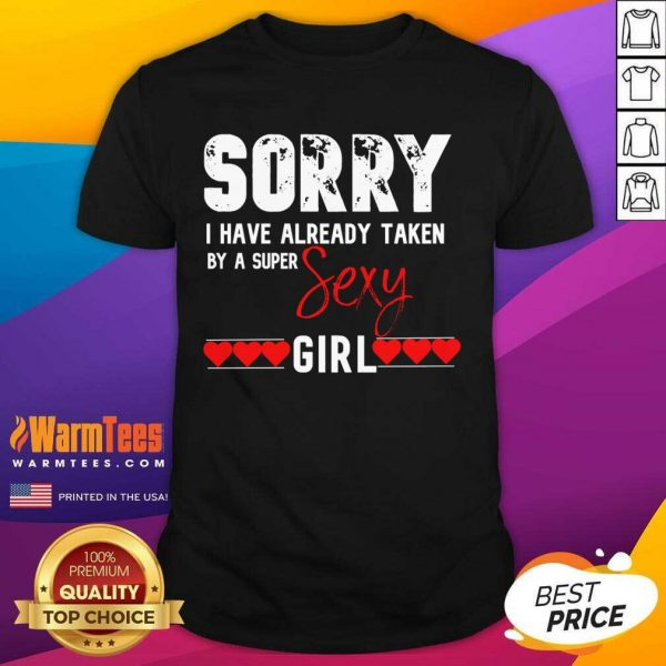 Sorry I Have Already Taken By A Super Sexy Girl Valentines Day Design Gift Shirt
