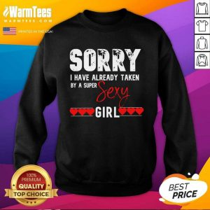 Sorry I Have Already Taken By A Super Sexy Girl Valentines Day Design Gift SweatShirt