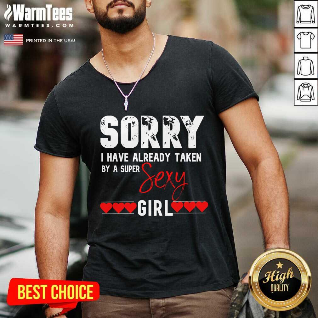 Sorry I Have Already Taken By A Super Sexy Girl Valentines Day Design Gift V-neck
