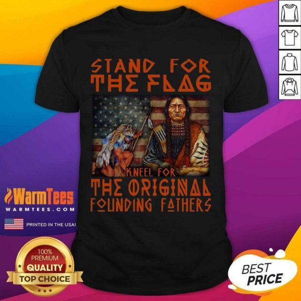 Stand For The Flag Kneel For The Original Founding Fathers American Flag Shirt