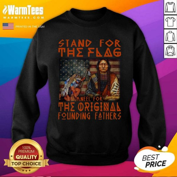 Stand For The Flag Kneel For The Original Founding Fathers American Flag SweatShirt