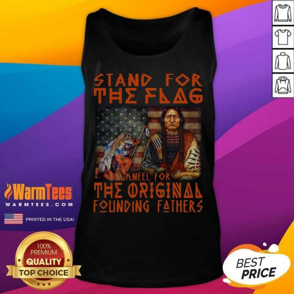 Stand For The Flag Kneel For The Original Founding Fathers American Flag Tank Top