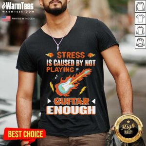 Stress Is Caused By Not Playing Guitar Enough V-neck