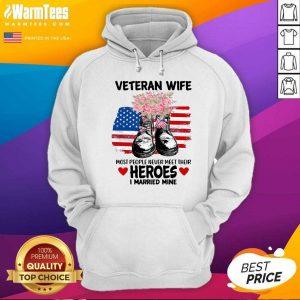 Veteran Wife Most People Never Meet Their Heroes I Married Mine Us Flag Hoodie - Design By Warmtees.com