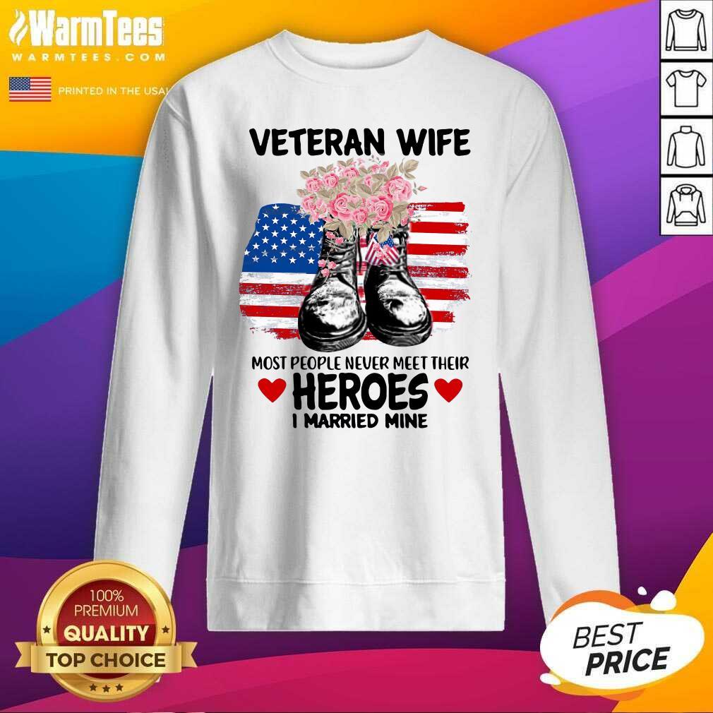Veteran Wife Most People Never Meet Their Heroes I Married Mine Us Flag SweatShirt  - Design By Warmtees.com