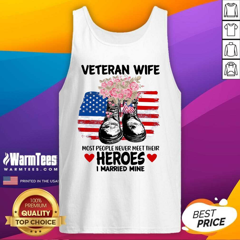 Veteran Wife Most People Never Meet Their Heroes I Married Mine Us Flag Tank Top  - Design By Warmtees.com