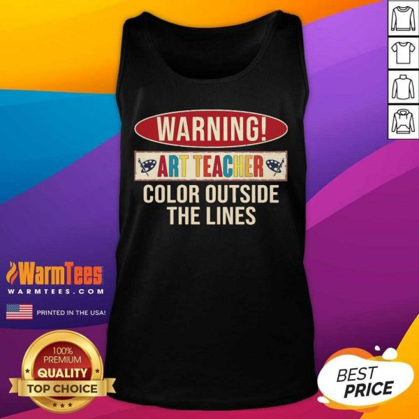 Warning Art Teacher Color Outside The Lines Tank Top
