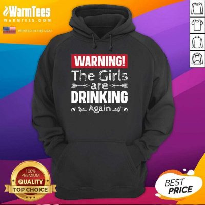 Warning The Girls Are Drinking Again Hoodie