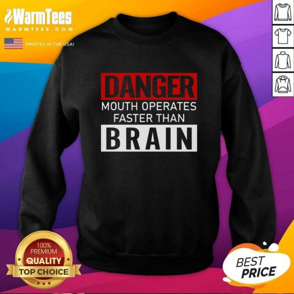 Danger Mouth Operates Faster Than Brain SweatShirt - Design By Warmtees.com