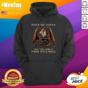 Dragon Touch My Coffee And I Will Drink It From Your Skull Hoodie - Design By Warmtees.com