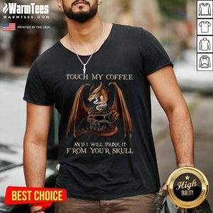 Dragon Touch My Coffee And I Will Drink It From Your Skull V-neck - Design By Warmtees.com