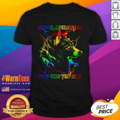 Great Wolf Never Apologise For Who You Are Shirt
