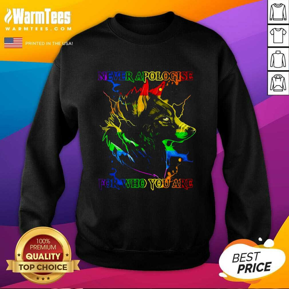 Great Wolf Never Apologise For Who You Are SweatShirt