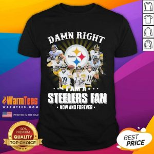 Hot So Damn Right I Am A Pittsburgh Steelers Fan Now And Forever Signature Shirt