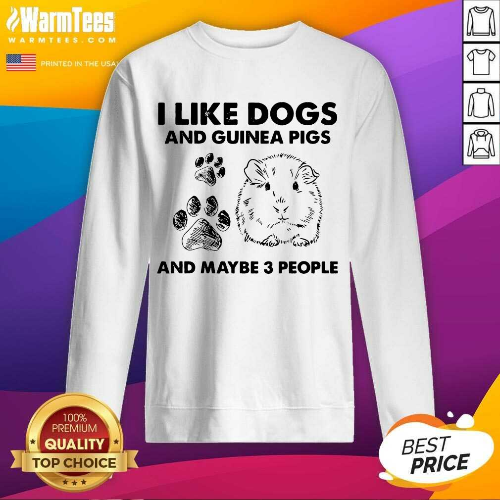 I Like Dogs And Guinea Pigs And Maybe 3 People SweatShirt
