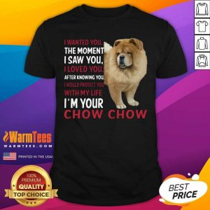 I Wanted You The Moment I Saw You I Loved You After Knowing Chow Chow Shirt - Design By Warmtees.com