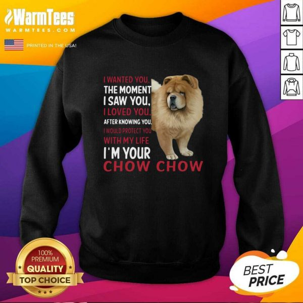 I Wanted You The Moment I Saw You I Loved You After Knowing Chow Chow SweatShirt - Design By Warmtees.com