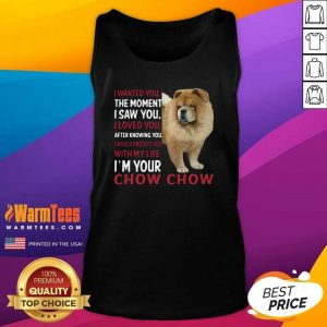 I Wanted You The Moment I Saw You I Loved You After Knowing Chow Chow Tank Top - Design By Warmtees.com