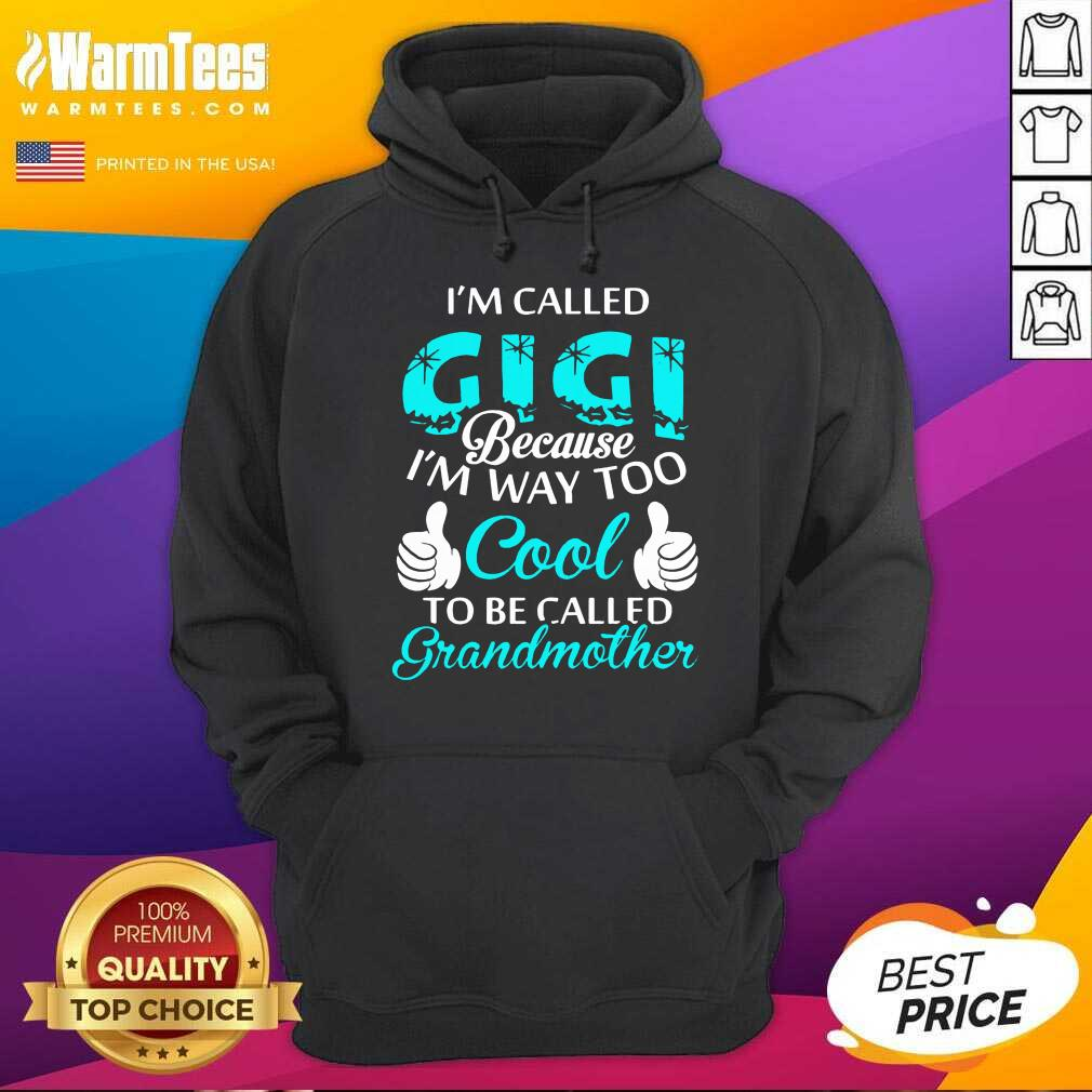 I'm Called Gigi Because I'm Way Too Cool To Be Called Grandmother Hoodie