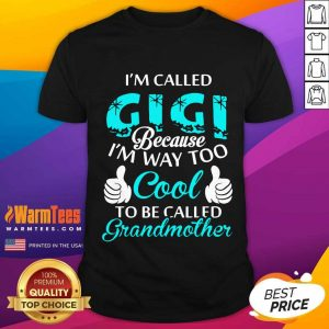 I'm Called Gigi Because I'm Way Too Cool To Be Called Grandmother Shirt