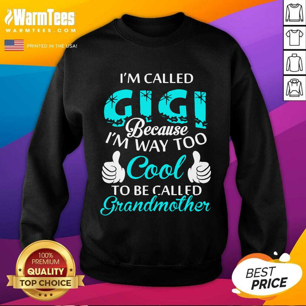 I'm Called Gigi Because I'm Way Too Cool To Be Called Grandmother SweatShirt