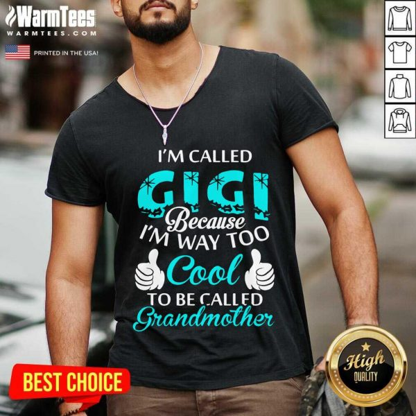 I'm Called Gigi Because I'm Way Too Cool To Be Called Grandmother V-neck